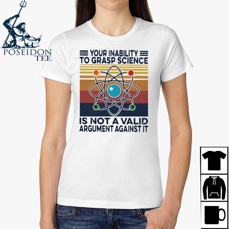 Your Inability To Grasp Science Is Not A Valid Argument Against It Vintage Shirt Ladies Shirt